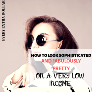 How to Look Sophisticated and Fabulously Pretty On a Budget