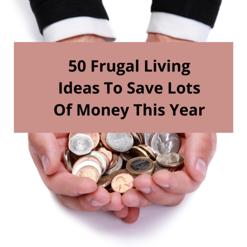 50 Frugal Living Ideas To Save Lots Of Money This Year
